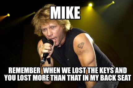 Meme Creator Funny Mike Remember When We Lost The Keys And You Lost More Than That In My Back Seat Meme Generator At Memecreator Org