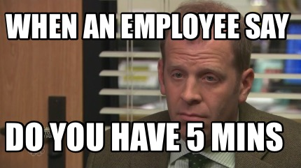 when-an-employee-say-do-you-have-5-mins