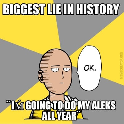 biggest-lie-in-history-i-going-to-do-my-aleks-all-year