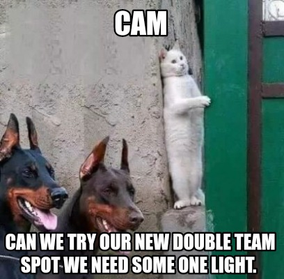 cam-can-we-try-our-new-double-team-spot-we-need-some-one-light