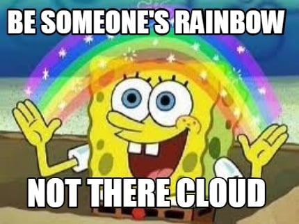 be-someones-rainbow-not-there-cloud