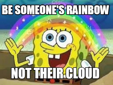 be-someones-rainbow-not-their-cloud