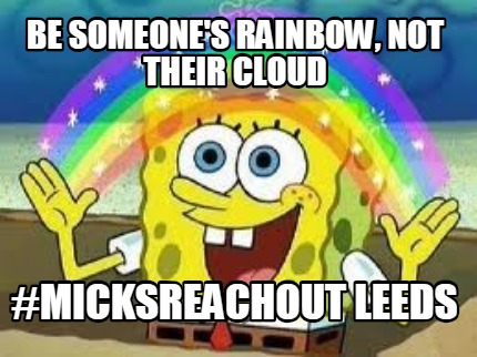 be-someones-rainbow-not-their-cloud-micksreachout-leeds
