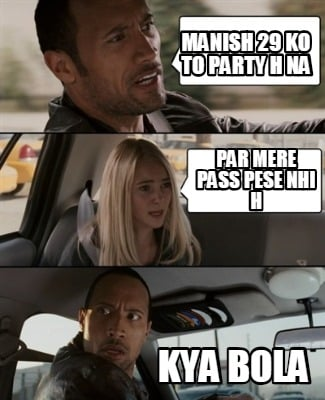 manish-29-ko-to-party-h-na-kya-bola-par-mere-pass-pese-nhi-h