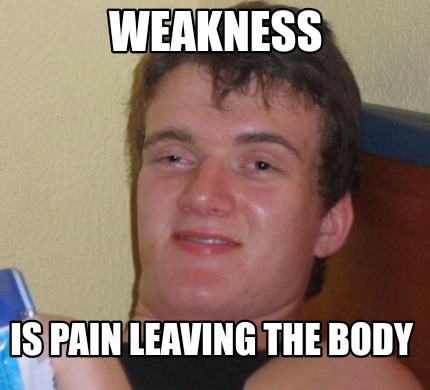 weakness-is-pain-leaving-the-body