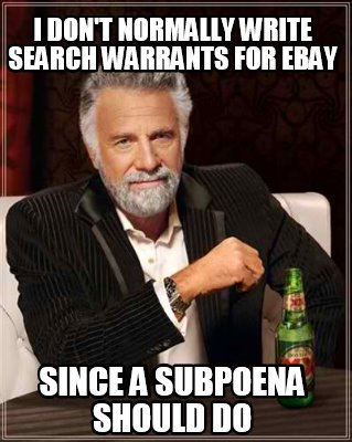 i-dont-normally-write-search-warrants-for-ebay-since-a-subpoena-should-do