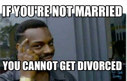 if-youre-not-married-you-cannot-get-divorced