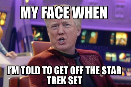 my-face-when-im-told-to-get-off-the-star-trek-set