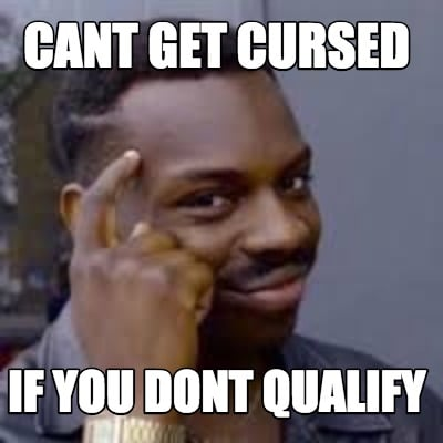 cant-get-cursed-if-you-dont-qualify