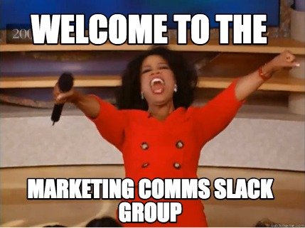 Meme Creator - Funny Welcome to the marketing comms slack