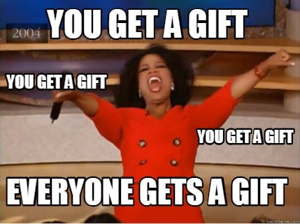 Image result for everybody gets a gift meme