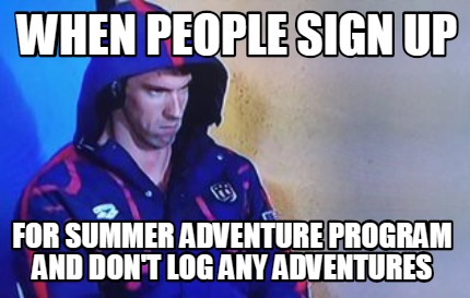 when-people-sign-up-for-summer-adventure-program-and-dont-log-any-adventures
