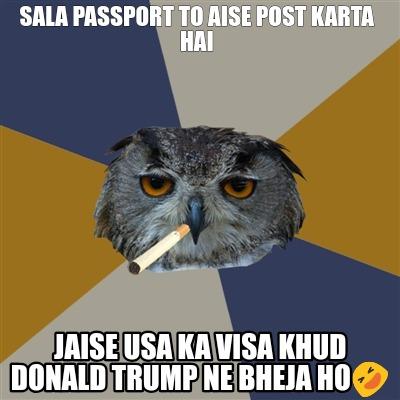 Meme Creator - Funny Sala passport to aise post karta hai Jaise USA