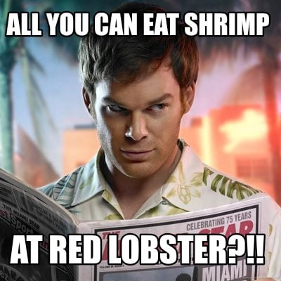 Meme Creator Funny All You Can Eat Shrimp At Red Lobster Meme