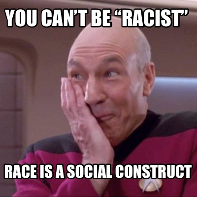 you-cant-be-racist-race-is-a-social-construct