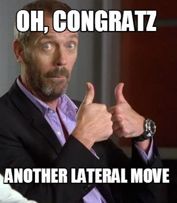 Meme Creator - Funny Oh, congratz Another lateral move Meme Generator at  MemeCreator.org!