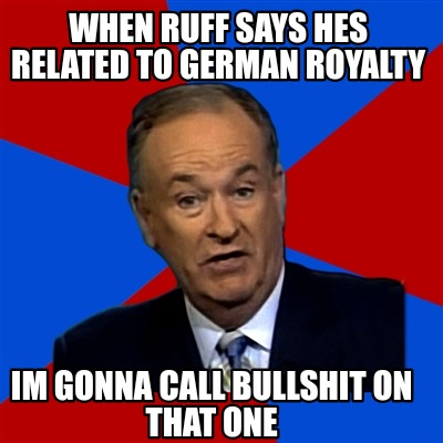Meme Creator Funny When Ruff Says Hes Related To German Royalty Im