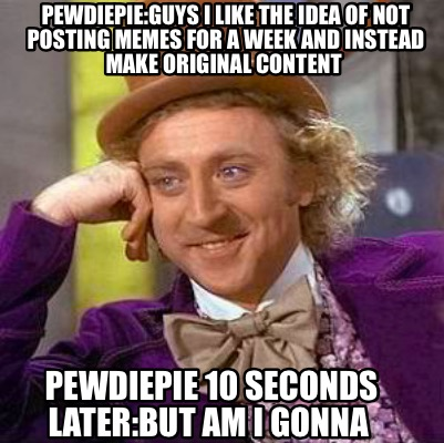 pewdiepieguys-i-like-the-idea-of-not-posting-memes-for-a-week-and-instead-make-o