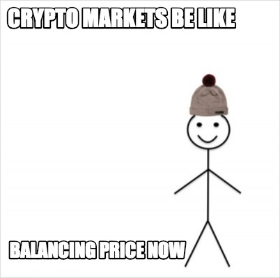 crypto-markets-be-like-balancing-price-now