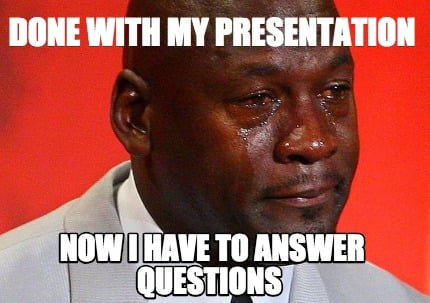 done-with-my-presentation-now-i-have-to-answer-questions