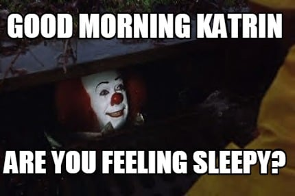 good-morning-katrin-are-you-feeling-sleepy
