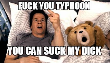 fuck-you-typhoon-you-can-suck-my-dick6