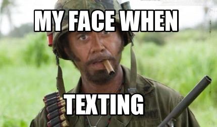 Meme Creator - Funny My face when Texting Meme Generator at