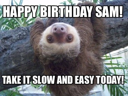 happy-birthday-sam-take-it-slow-and-easy-today