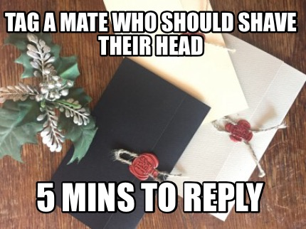 tag-a-mate-who-should-shave-their-head-5-mins-to-reply
