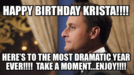 happy-birthday-krista-heres-to-the-most-dramatic-year-ever-take-a-moment...enjoy