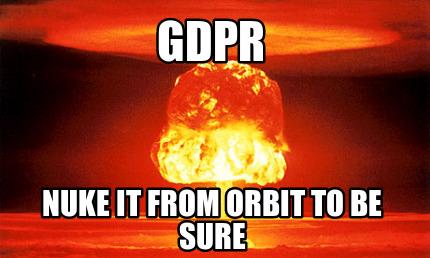 Meme Creator - Funny GDPR Nuke it from orbit to be sure Meme