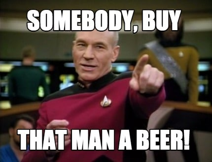 somebody-buy-that-man-a-beer