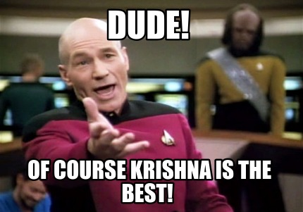 dude-of-course-krishna-is-the-best