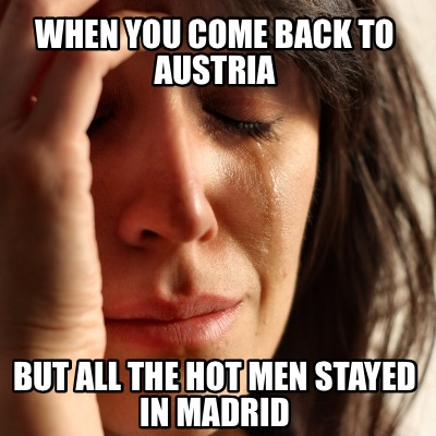 when-you-come-back-to-austria-but-all-the-hot-men-stayed-in-madrid