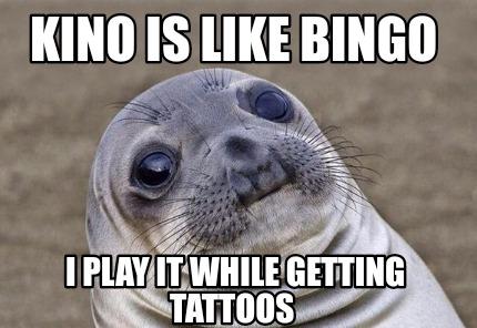 Meme Creator Funny Kino Is Like Bingo I Play It While Getting