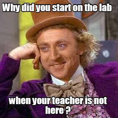 why-did-you-start-on-the-lab-when-your-teacher-is-not-here-