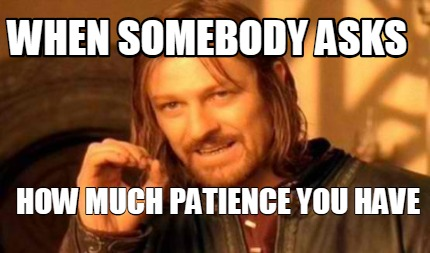 when-somebody-asks-how-much-patience-you-have