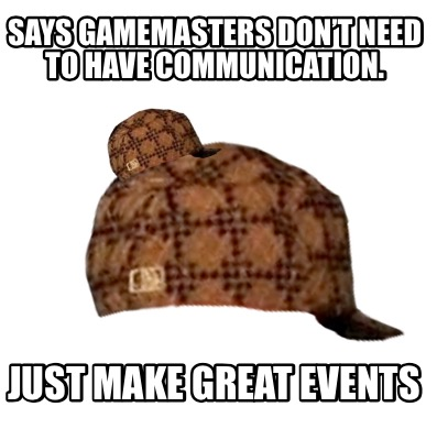 says-gamemasters-dont-need-to-have-communication.-just-make-great-events