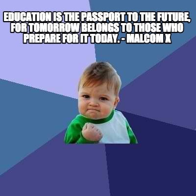 Meme Creator - Funny Education is the passport to the future, for