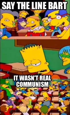 say-the-line-bart-it-wasnt-real-communism