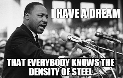 Meme Creator Funny I Have A Dream That Everybody Knows The Density