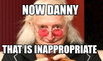 now-danny-that-is-inappropriate