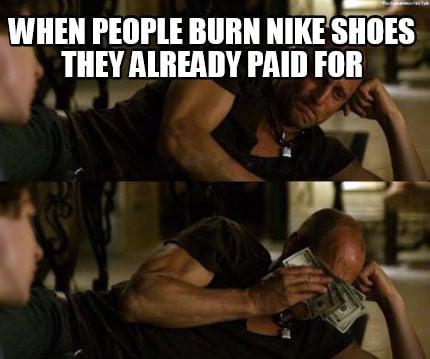 when-people-burn-nike-shoes-they-already-paid-for