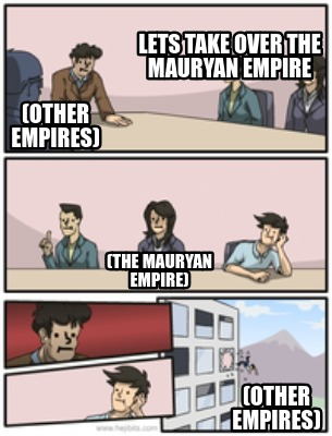 Meme Creator Funny Lets Take Over The Mauryan Empire The Mauryan