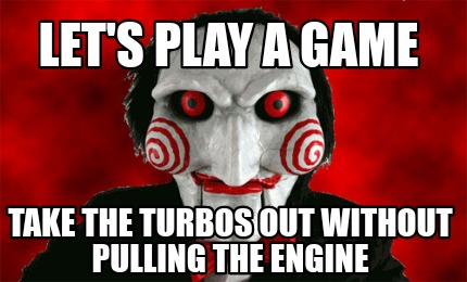 lets-play-a-game-take-the-turbos-out-without-pulling-the-engine