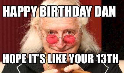 Jimmy Saville Meme Generator Happy Birthday Dan