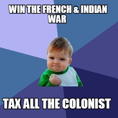 Meme Creator - Funny win the French & Indian war Tax all the
