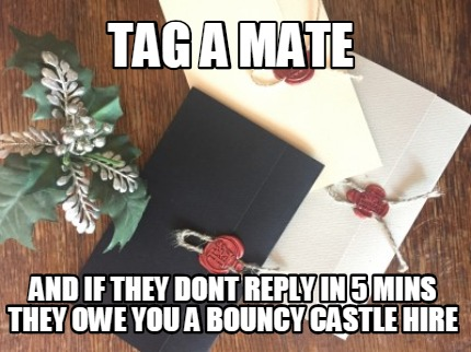 tag-a-mate-and-if-they-dont-reply-in-5-mins-they-owe-you-a-bouncy-castle-hire