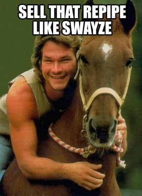 sell-that-repipe-like-swayze