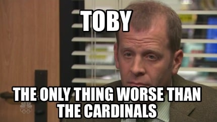 toby-the-only-thing-worse-than-the-cardinals